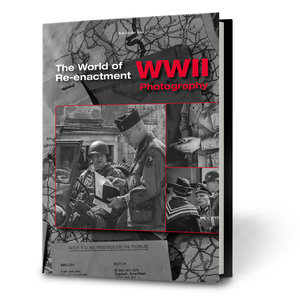 THE WORLD OF RE-ENACTMENT WWII PHOTOGRAPHY